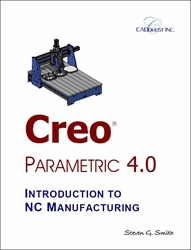 Creo Parametric 4.0 Introduction to NC Manufacturing